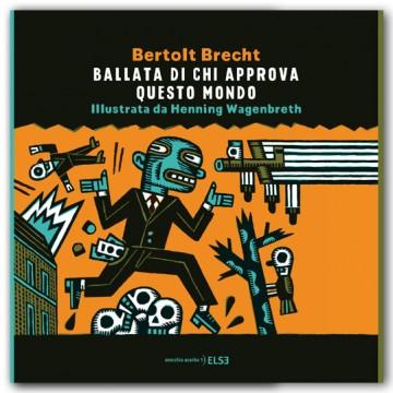 BALLATA DI CHI APPROVA QUESTO MONDO | Bertolt Brecht | illustrazioni di Henning Wagenbreth | 2016